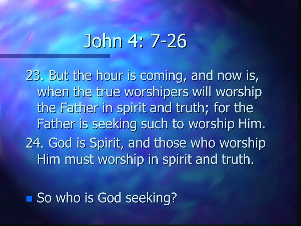 John 4: 7-26 23.