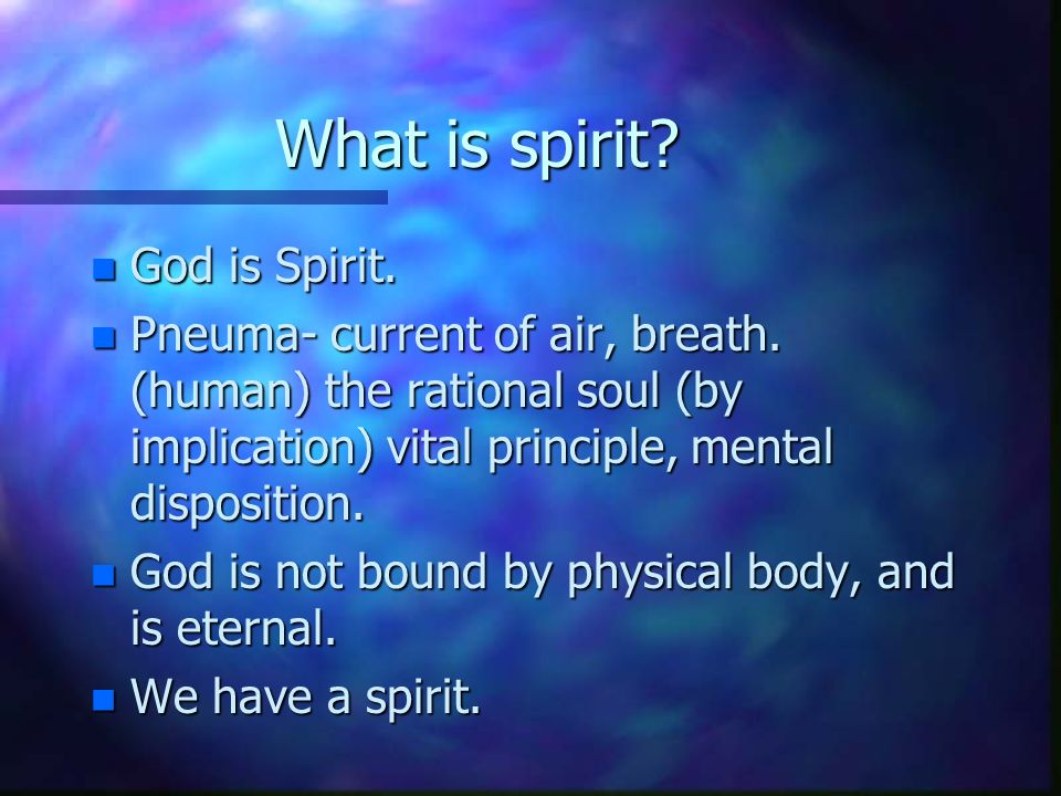 What is spirit. n God is Spirit. n Pneuma- current of air, breath.