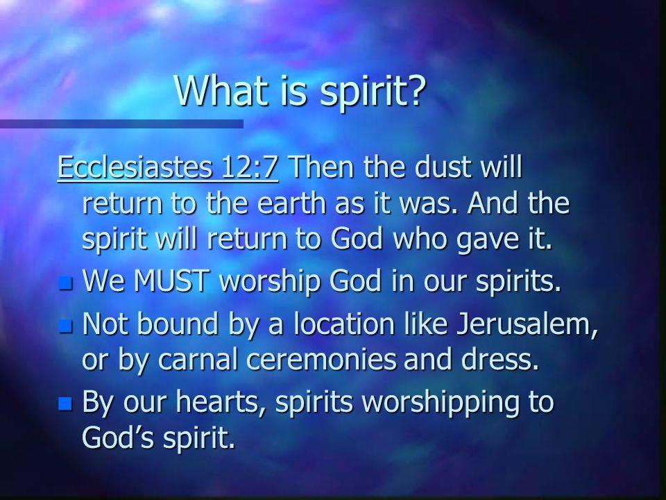 What is spirit. Ecclesiastes 12:7 Then the dust will return to the earth as it was.