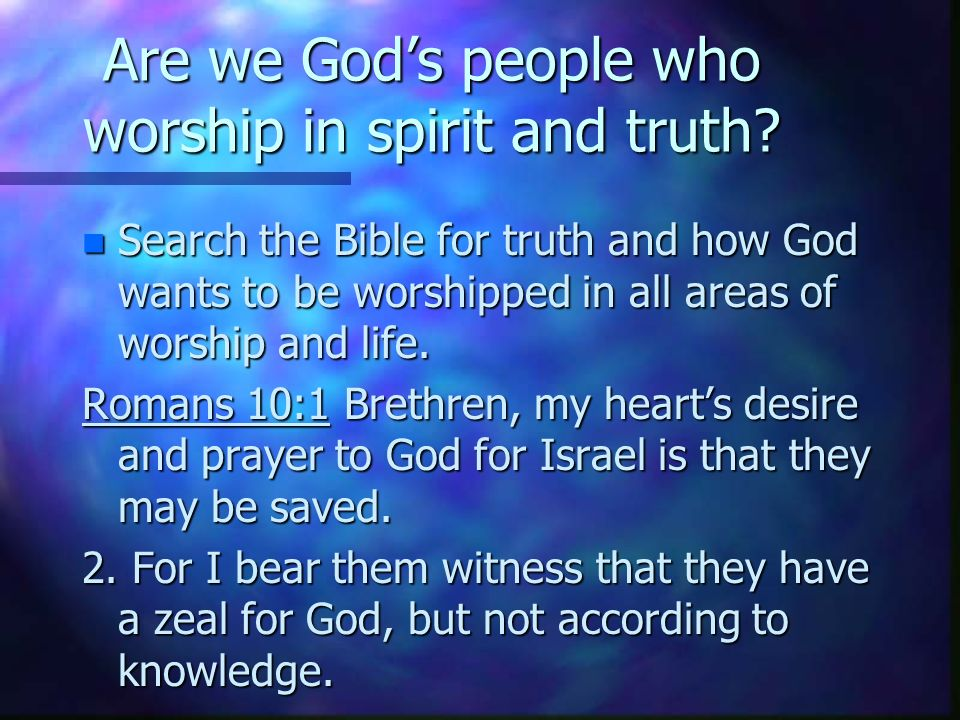 Are we Gods people who worship in spirit and truth.