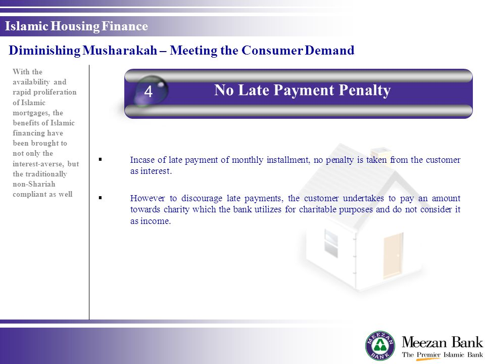 Incase of late payment of monthly installment, no penalty is taken from the customer as interest. However to discourage late payments, the customer un