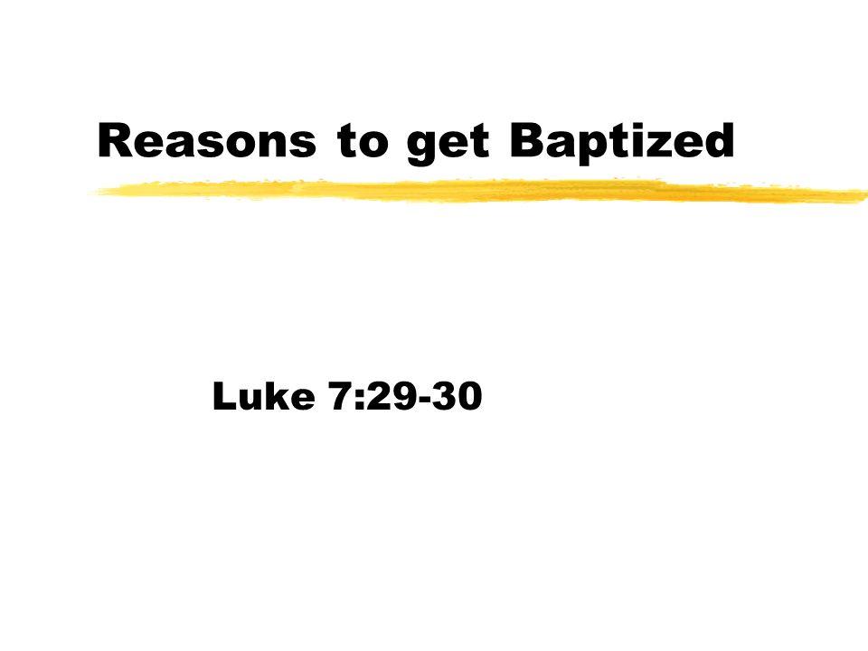Reasons to get Baptized Luke 7:29-30
