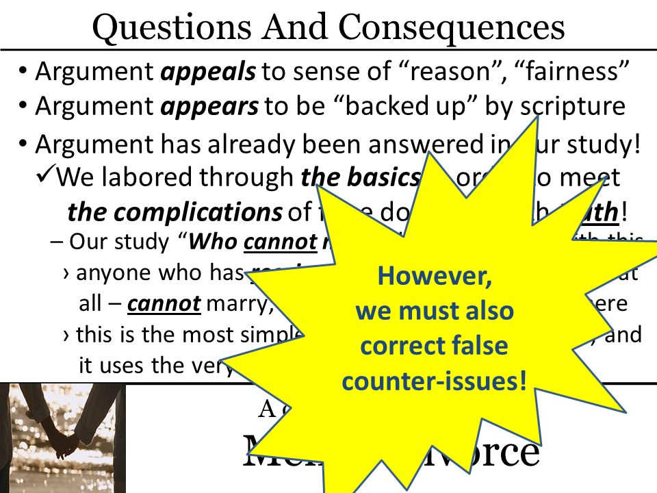 Questions And Consequences A closer examination of Mental Divorce We labored through the basics in order to meet the complications of false doctrines with truth.