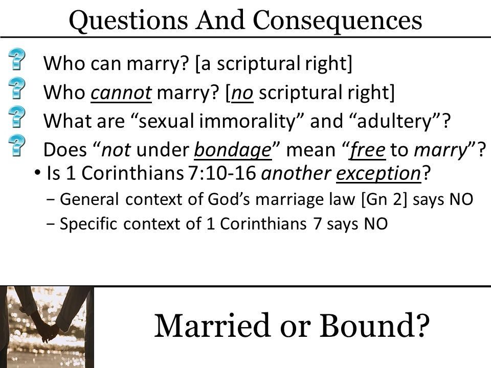 Questions And Consequences A closer examination of Mental Divorce Mt 19:6, 9; Rm 7:2-3; 1 Cor.