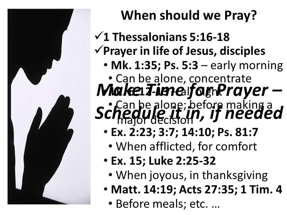 When should we Pray. 1 Thessalonians 5:16-18 Mk. 1:35; Ps.