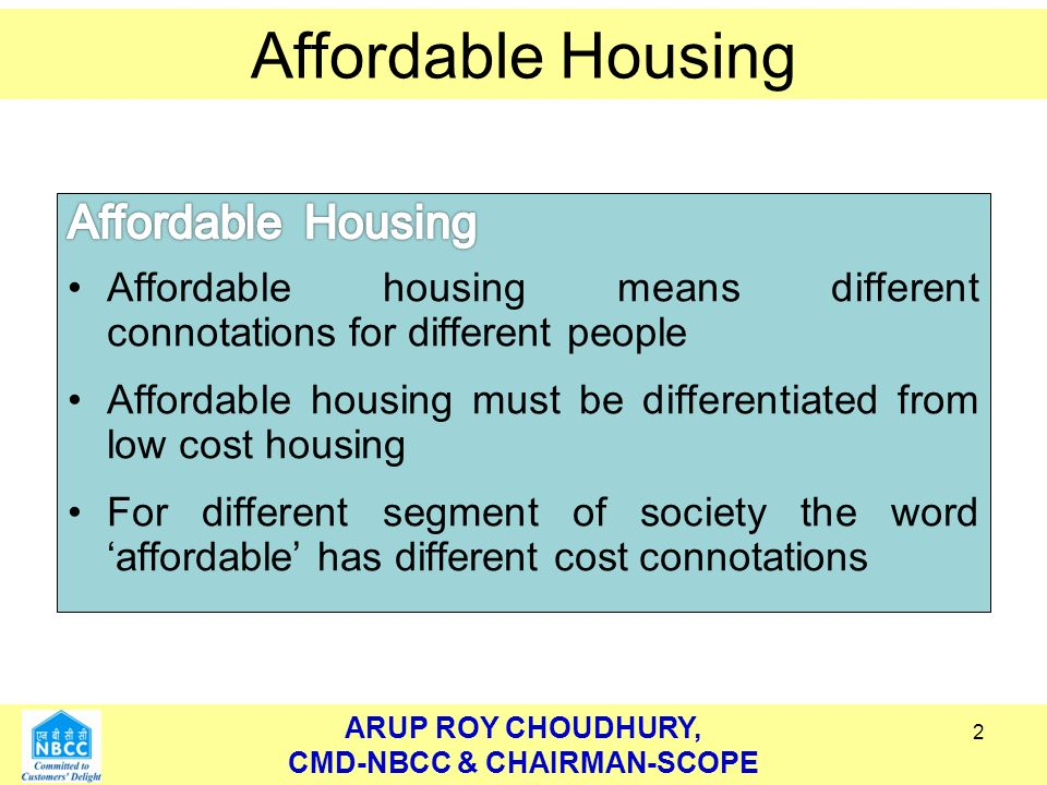 ARUP ROY CHOUDHURY, CMD-NBCC & CHAIRMAN-SCOPE Affordable Housing ARUP ROY CHOUDHURY, CMD-NBCC & CHAIRMAN-SCOPE Affordable Housing 2