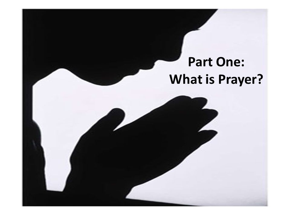 Part One: What is Prayer