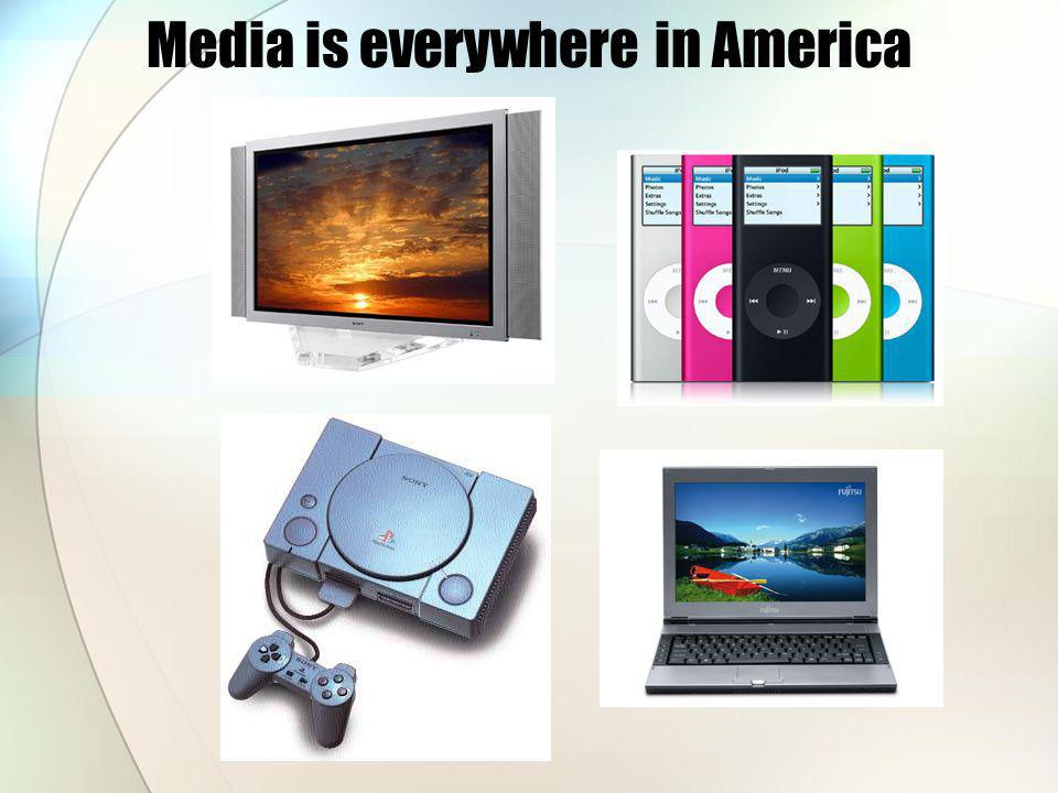 Media is everywhere in America