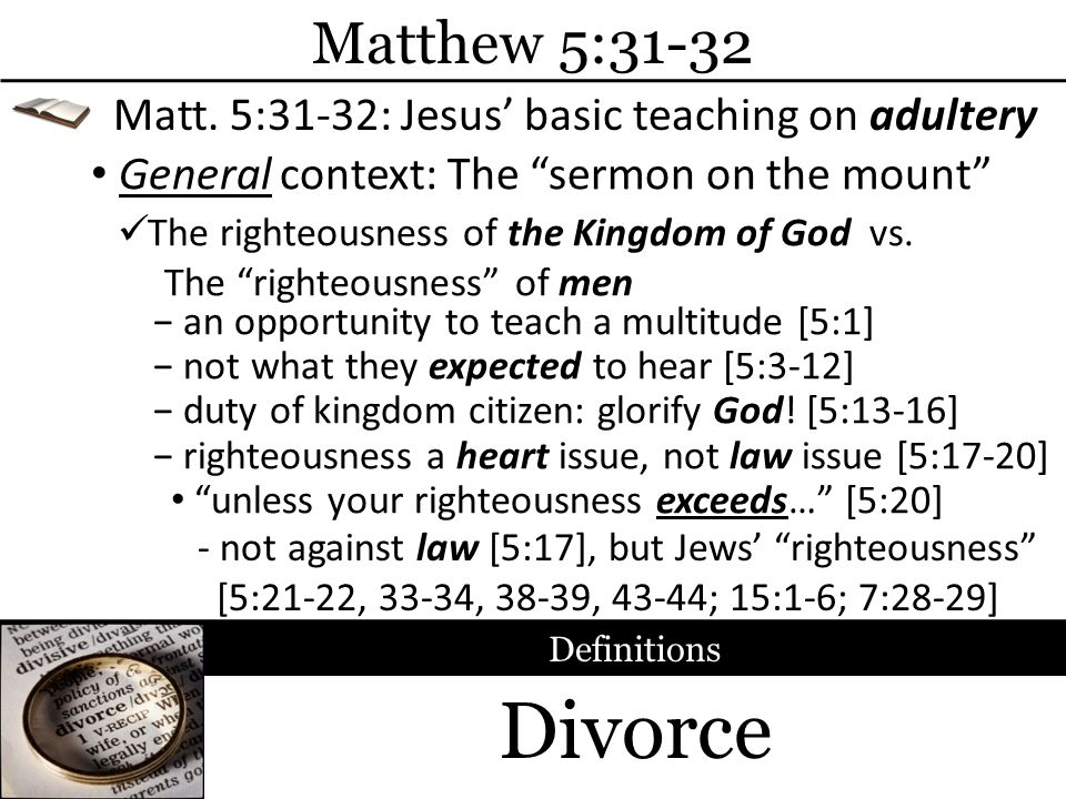 Divorce Matthew 5:31-32 General context: The sermon on the mount Matt.