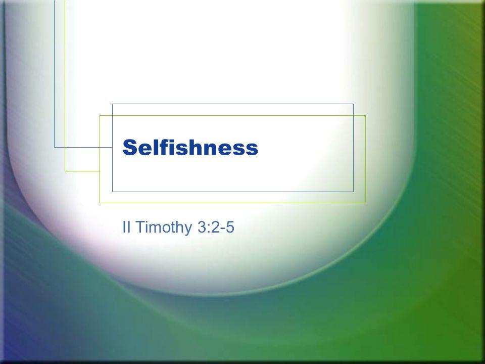 Selfishness II Timothy 3:2-5