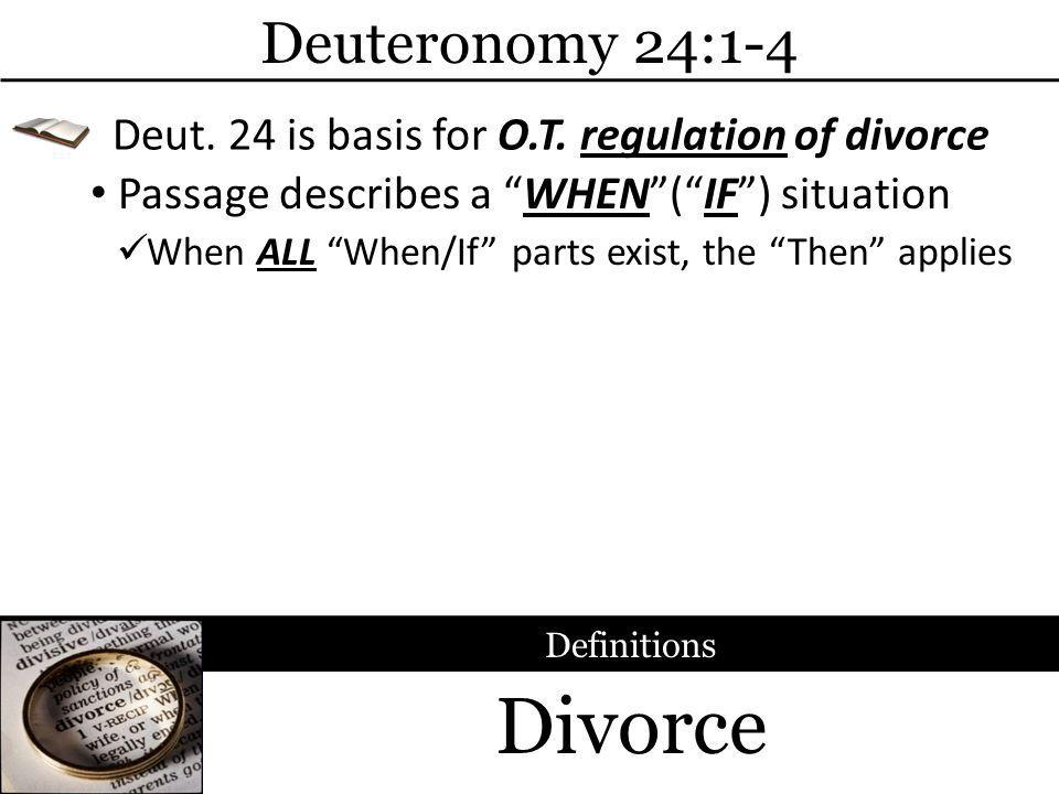 Divorce Deuteronomy 24:1-4 Passage describes a WHEN(IF) situation Deut.