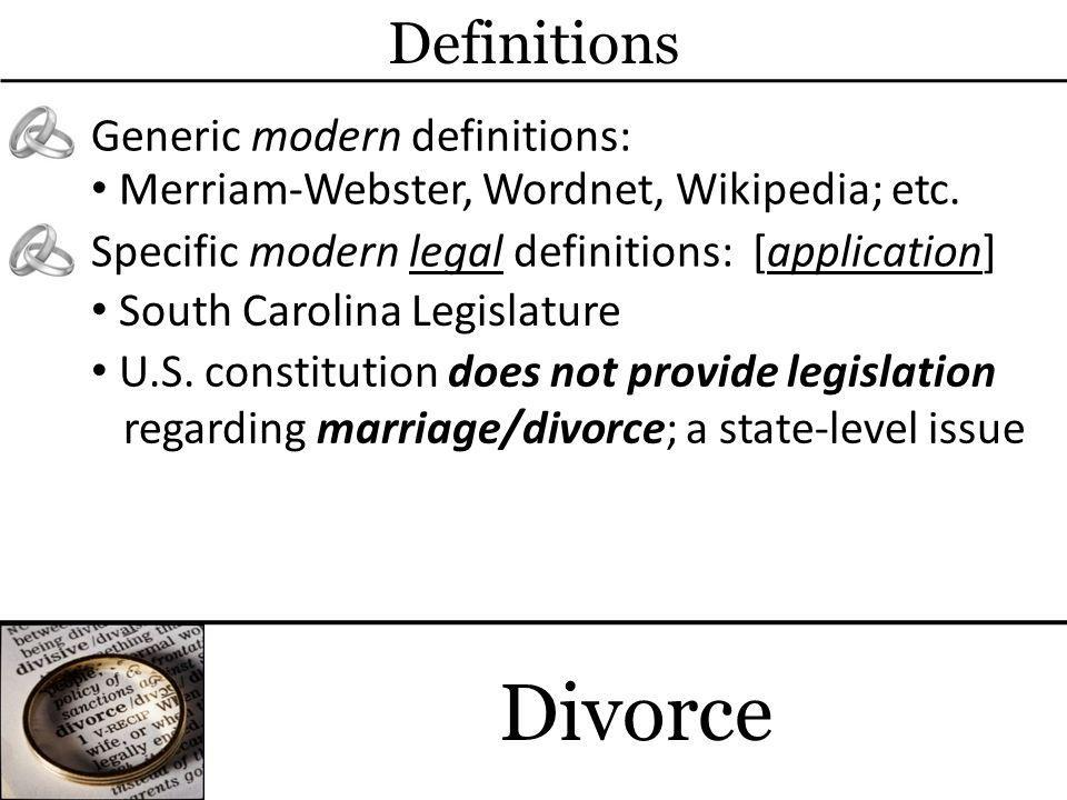 Divorce Definitions Generic modern definitions: Merriam-Webster, Wordnet, Wikipedia; etc.