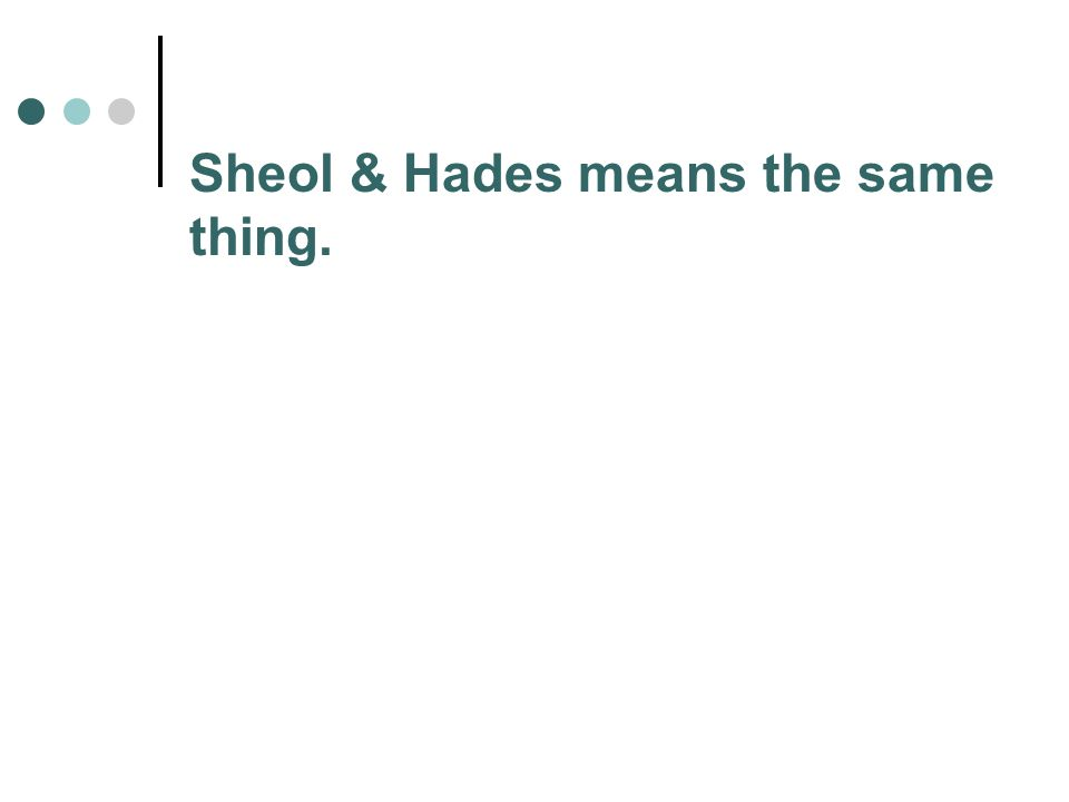 Sheol & Hades means the same thing.