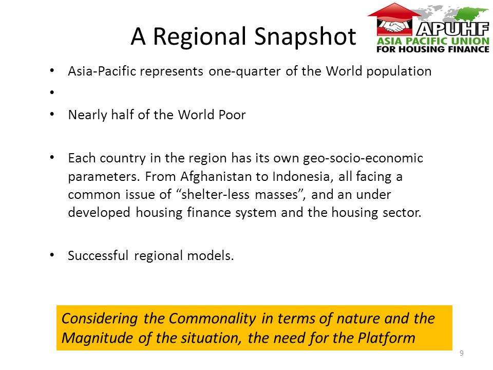 A Regional Snapshot Asia-Pacific represents one-quarter of the World population Nearly half of the World Poor Each country in the region has its own geo-socio-economic parameters.