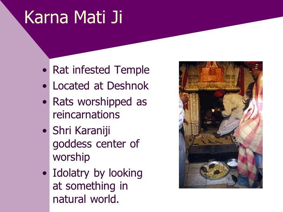 Karna Mati Ji Rat infested Temple Located at Deshnok Rats worshipped as reincarnations Shri Karaniji goddess center of worship Idolatry by looking at something in natural world.