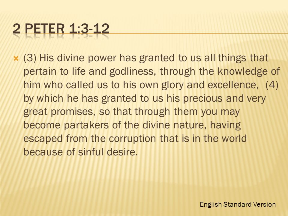 (3) His divine power has granted to us all things that pertain to life and godliness, through the knowledge of him who called us to his own glory and