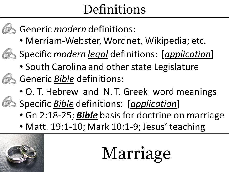 Marriage Definitions Generic modern definitions: Merriam-Webster, Wordnet, Wikipedia; etc.