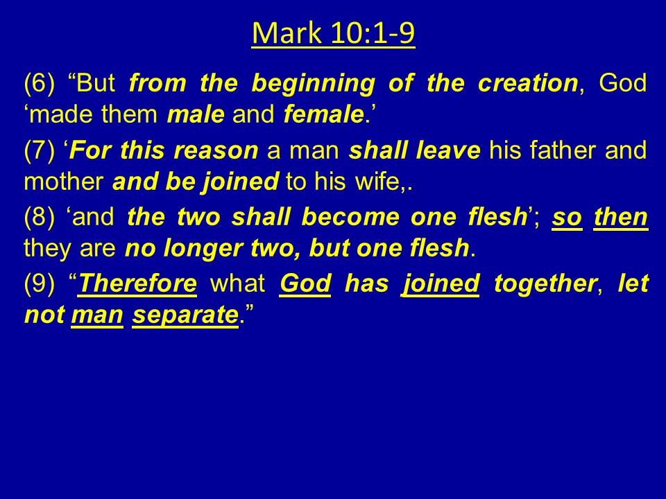 Mark 10:1-9 (6) But from the beginning of the creation, God made them male and female.