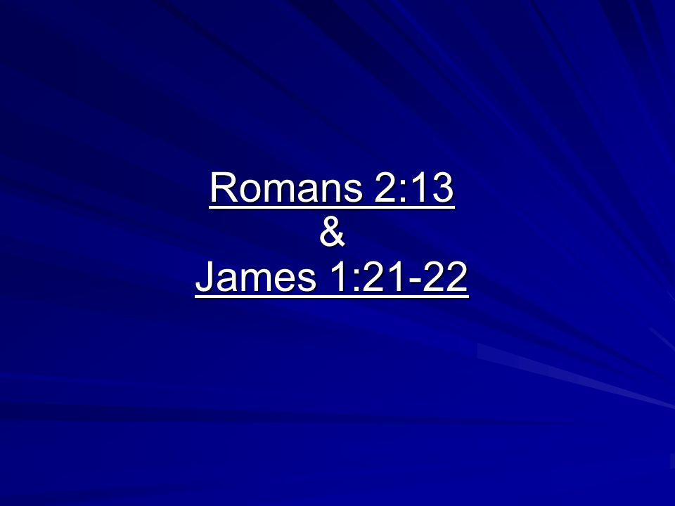 Romans 2:13 & James 1:21-22