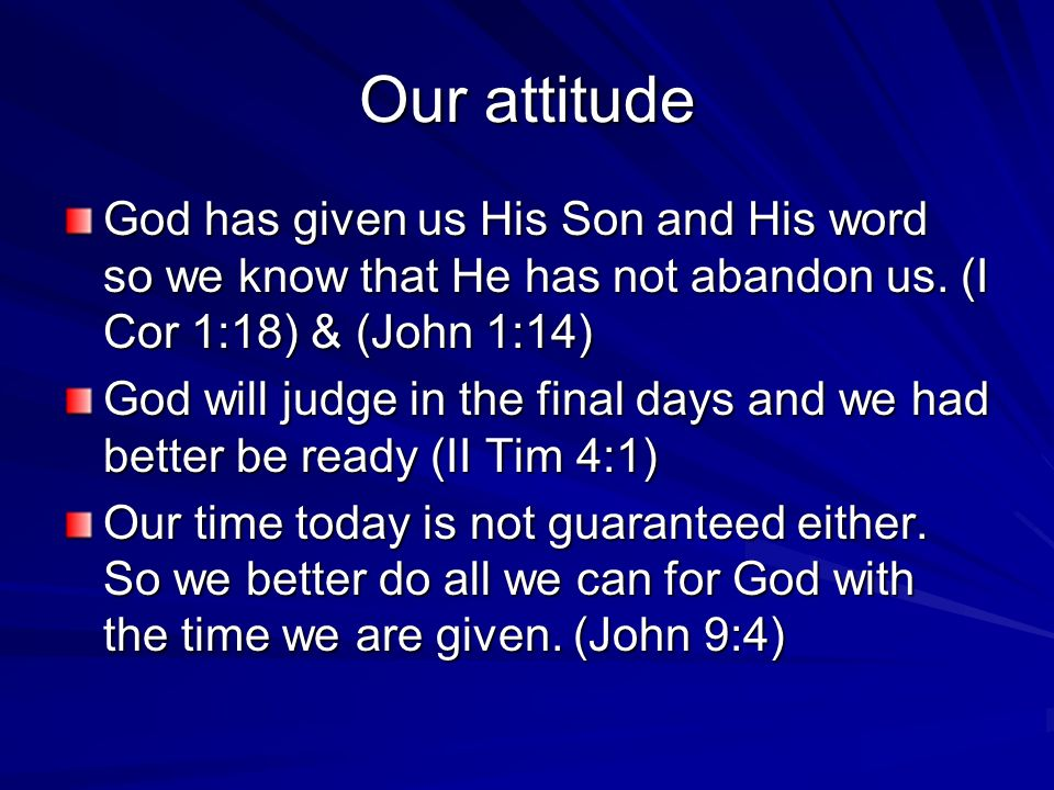 Our attitude God has given us His Son and His word so we know that He has not abandon us.