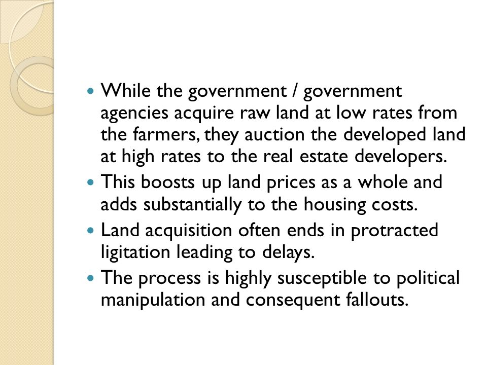 While the government / government agencies acquire raw land at low rates from the farmers, they auction the developed land at high rates to the real estate developers.
