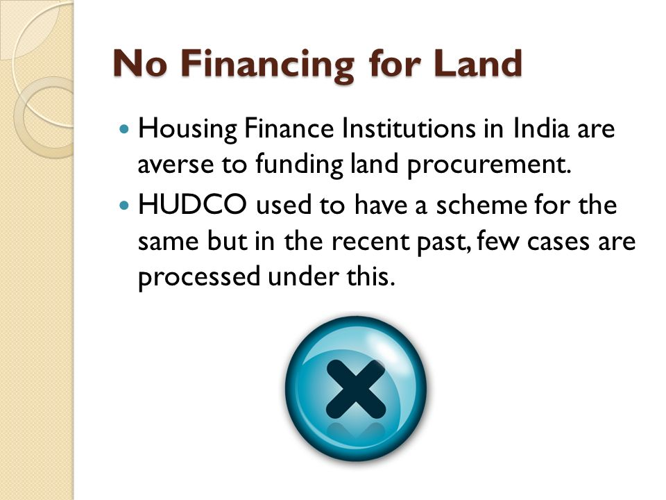 No Financing for Land Housing Finance Institutions in India are averse to funding land procurement.