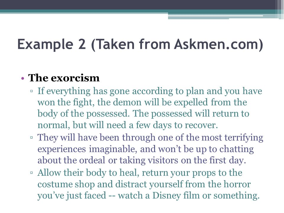 Example 2 (Taken from Askmen.com) The exorcism If everything has gone according to plan and you have won the fight, the demon will be expelled from the body of the possessed.