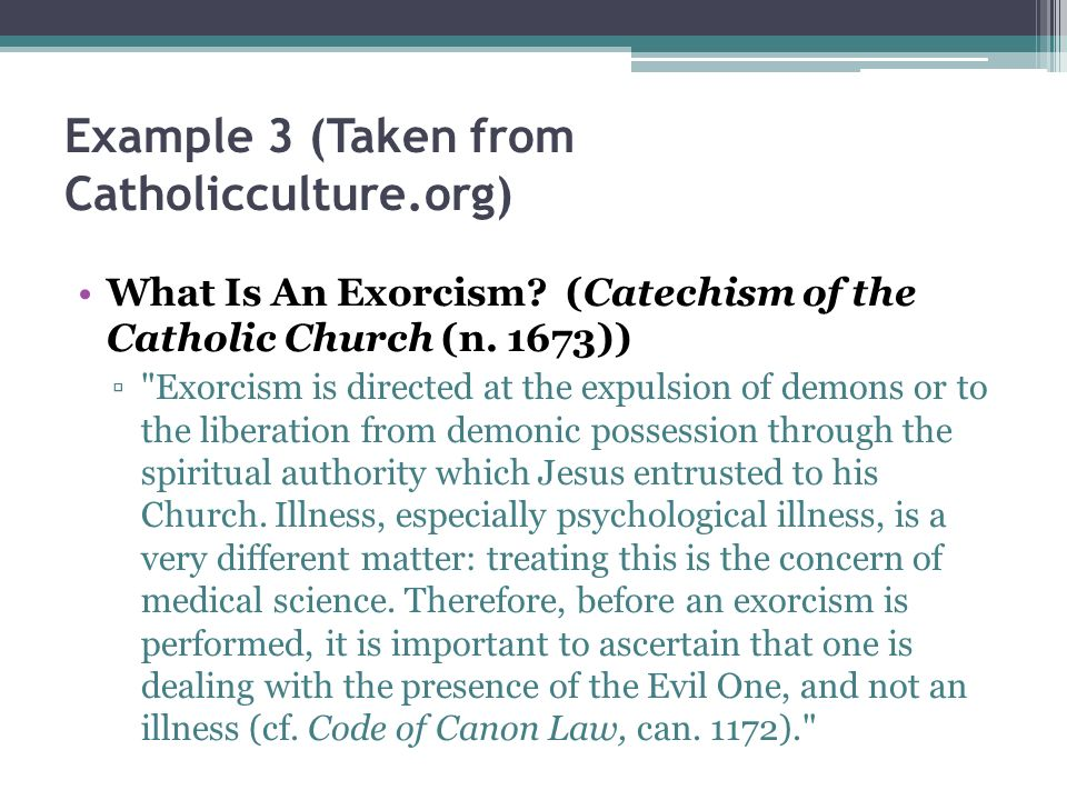 Example 3 (Taken from Catholicculture.org) What Is An Exorcism.