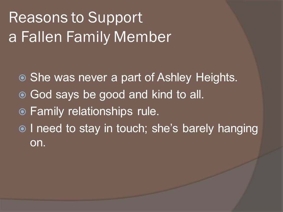 Reasons to Support a Fallen Family Member She was never a part of Ashley Heights.