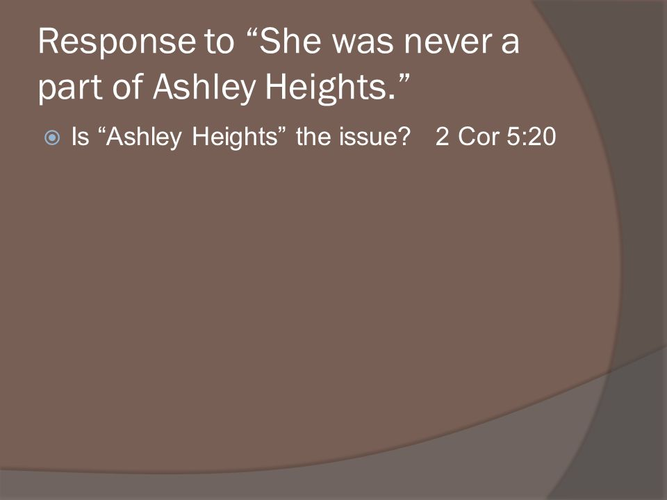 Is Ashley Heights the issue? 2 Cor 5:20