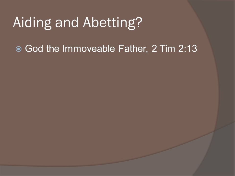 God the Immoveable Father, 2 Tim 2:13