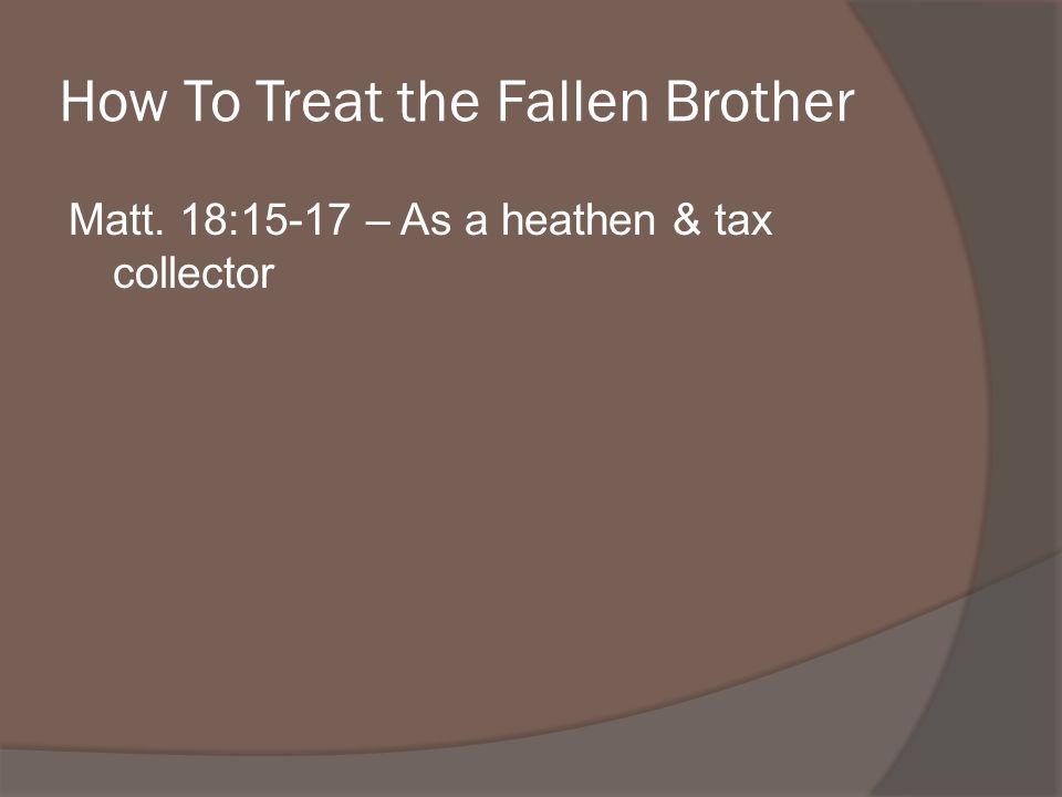 Matt. 18:15-17 – As a heathen & tax collector