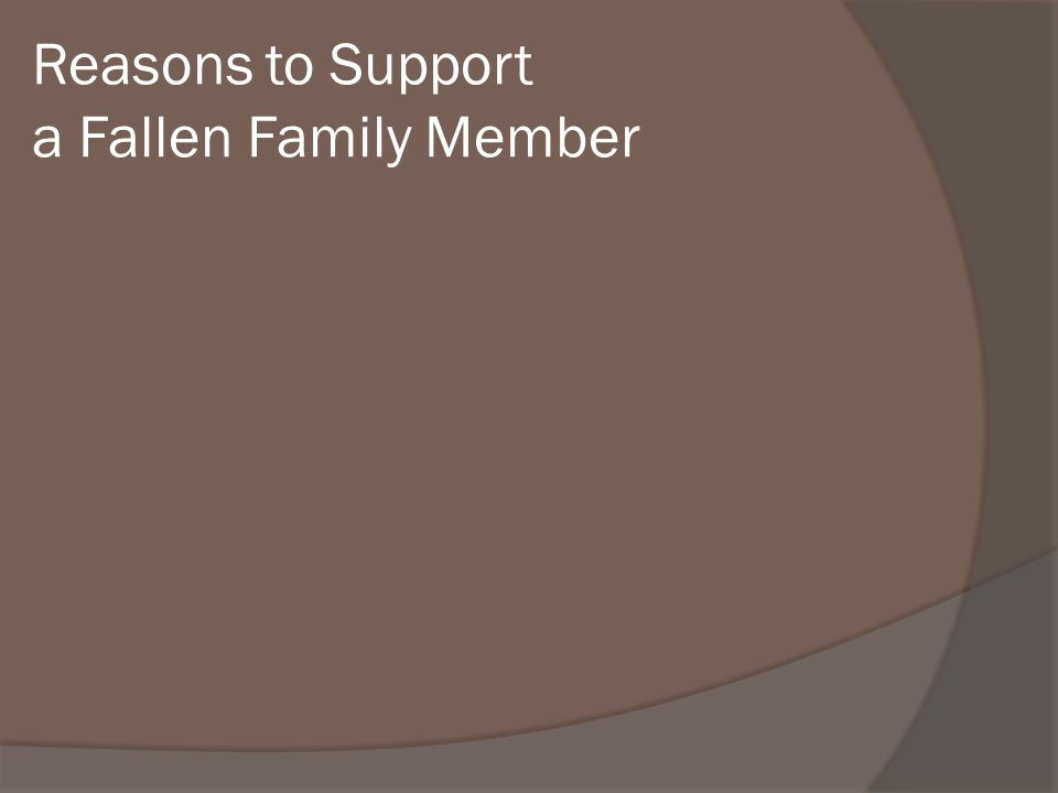 Reasons to Support a Fallen Family Member