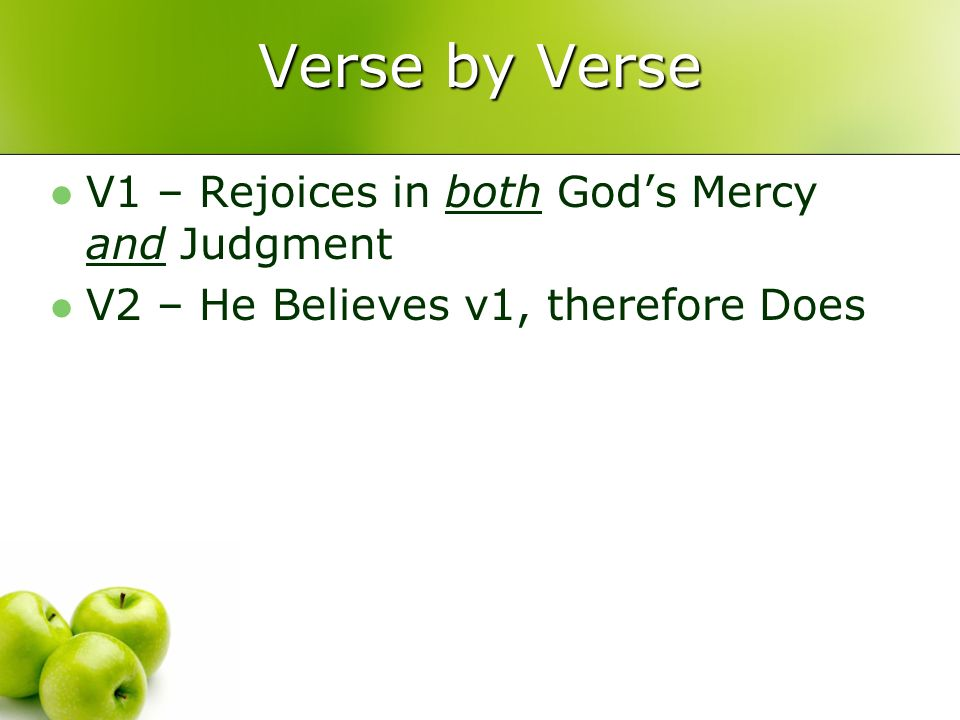 Verse by Verse V1 – Rejoices in both Gods Mercy and Judgment V2 – He Believes v1, therefore Does