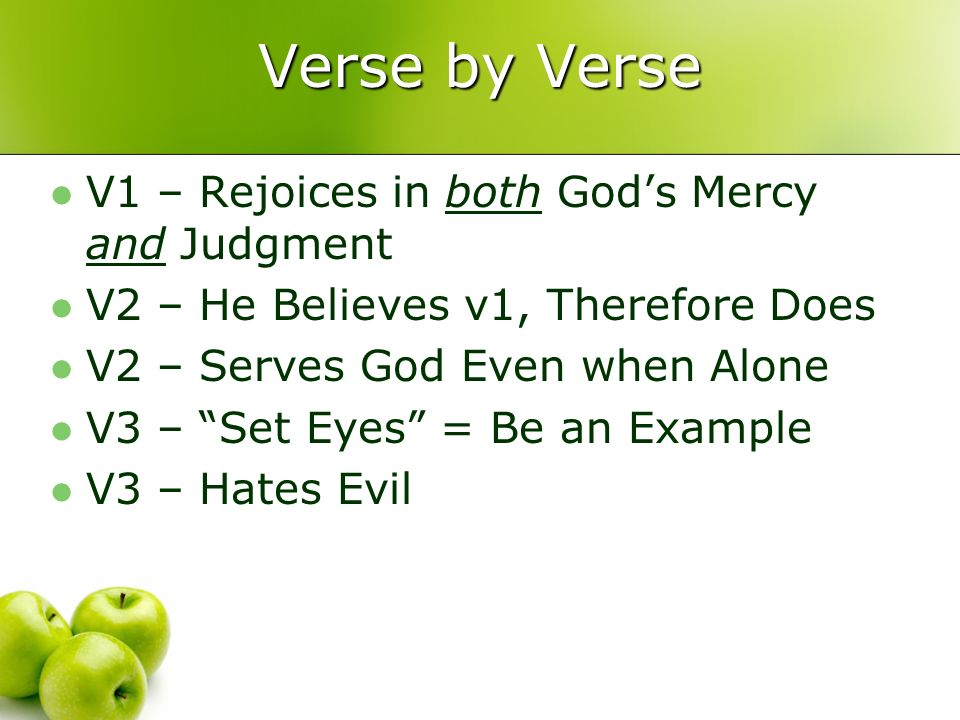 Verse by Verse V1 – Rejoices in both Gods Mercy and Judgment V2 – He Believes v1, Therefore Does V2 – Serves God Even when Alone V3 – Set Eyes = Be an