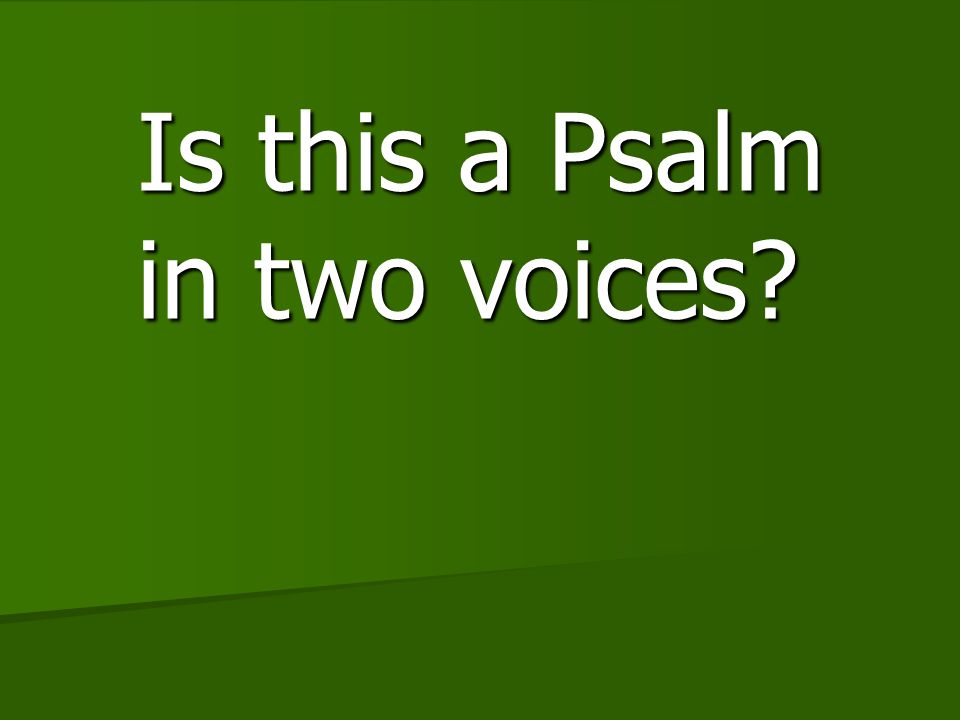 Is this a Psalm in two voices?