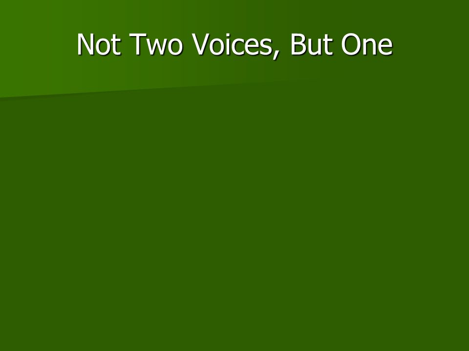 Not Two Voices, But One