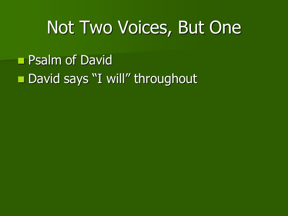 Not Two Voices, But One Psalm of David Psalm of David David says I will throughout David says I will throughout