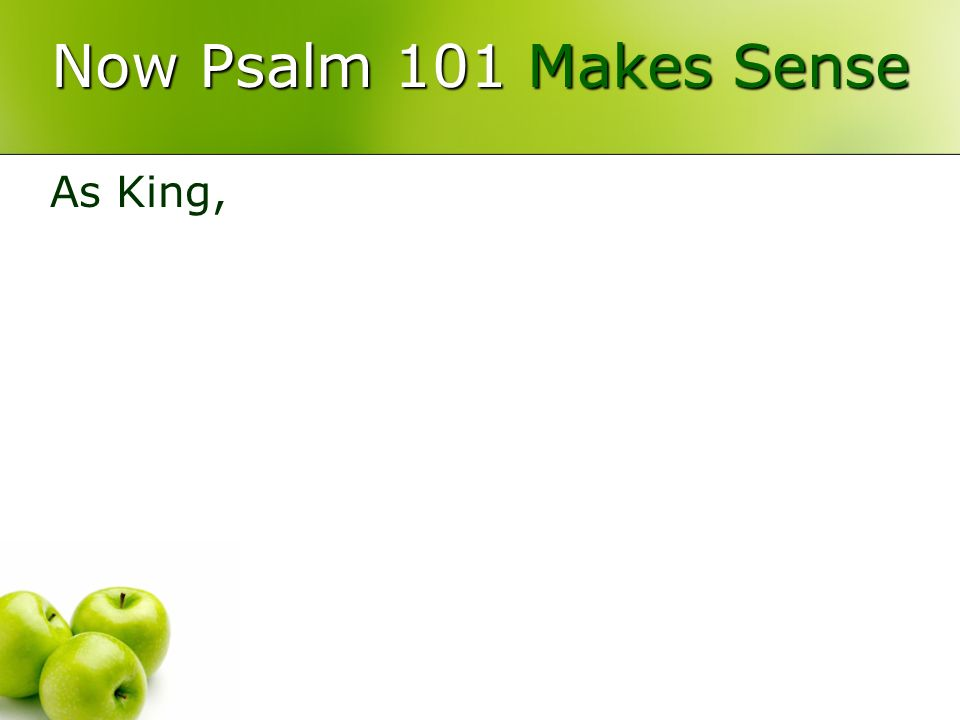 Now Psalm 101 Makes Sense As King,