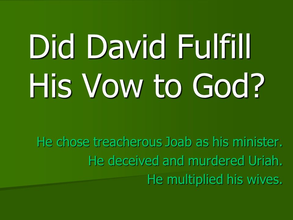 Did David Fulfill His Vow to God. He chose treacherous Joab as his minister.