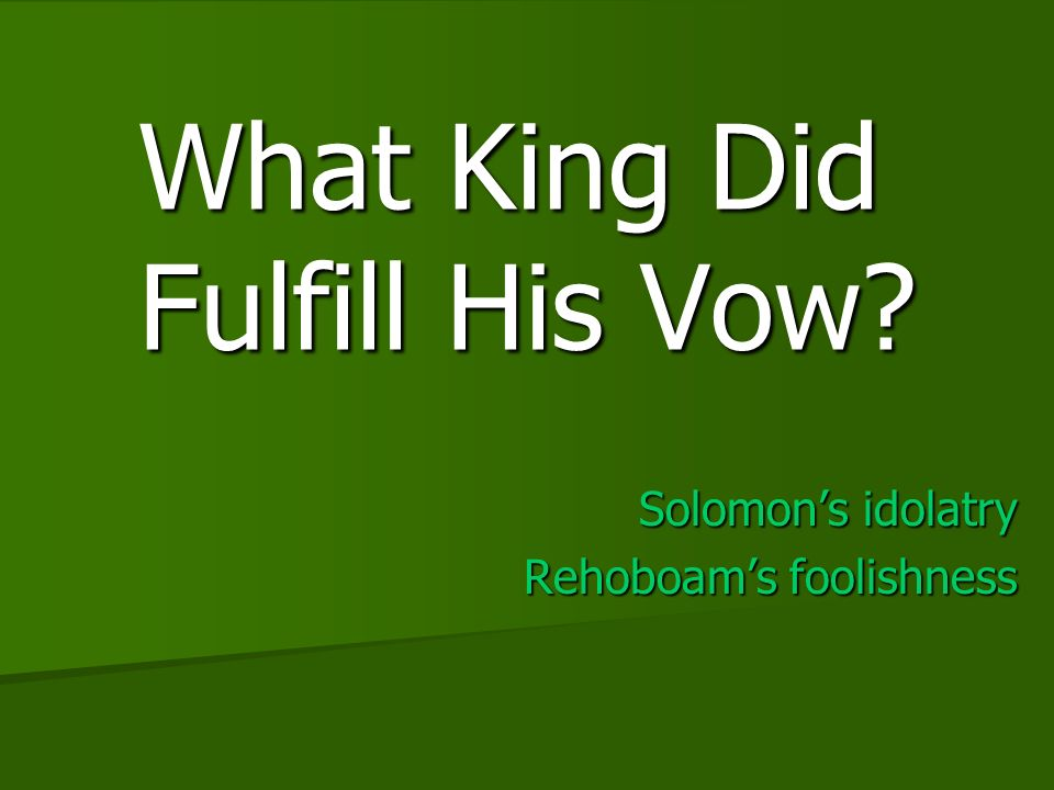 What King Did Fulfill His Vow Solomons idolatry Rehoboams foolishness