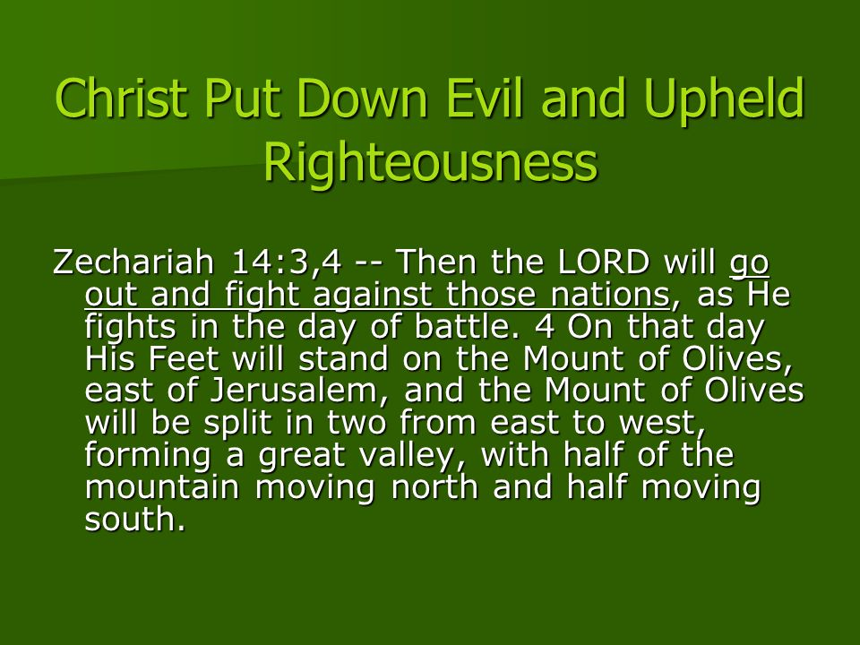 Zechariah 14:3,4 -- Then the LORD will go out and fight against those nations, as He fights in the day of battle.