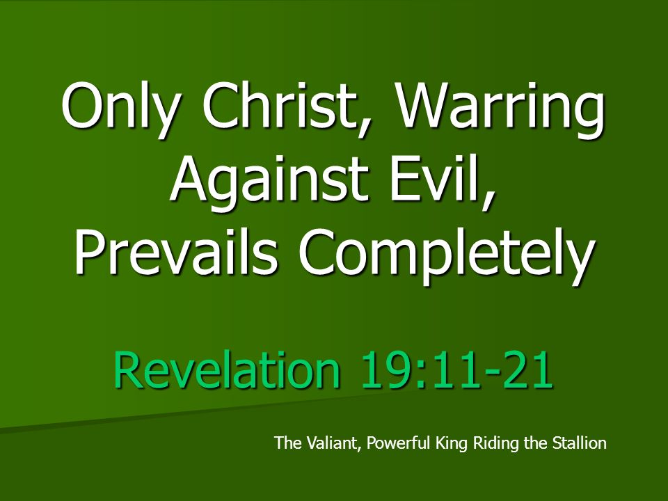 Revelation 19:11-21 The Valiant, Powerful King Riding the Stallion