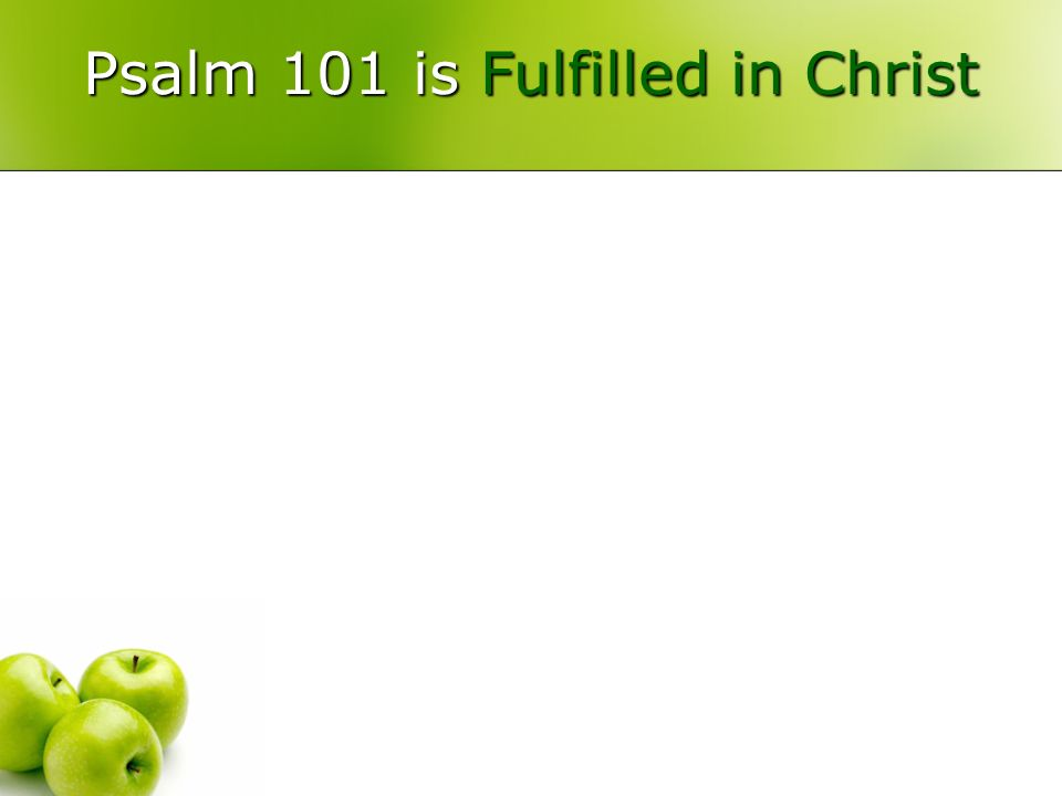 Psalm 101 is Fulfilled in Christ