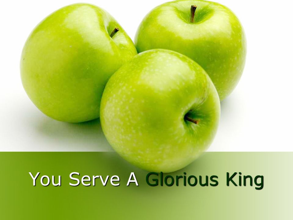 You Serve A Glorious King