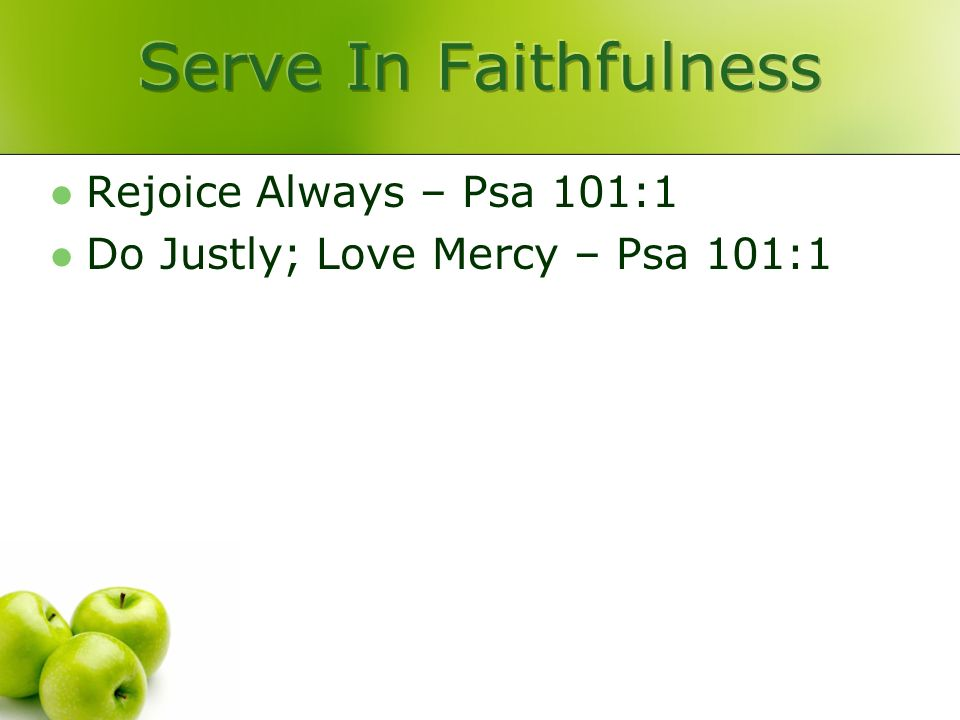 Rejoice Always – Psa 101:1 Do Justly; Love Mercy – Psa 101:1