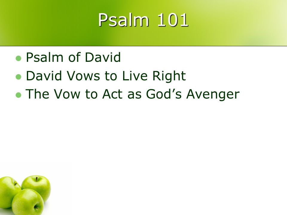 Psalm 101 Psalm of David David Vows to Live Right The Vow to Act as Gods Avenger