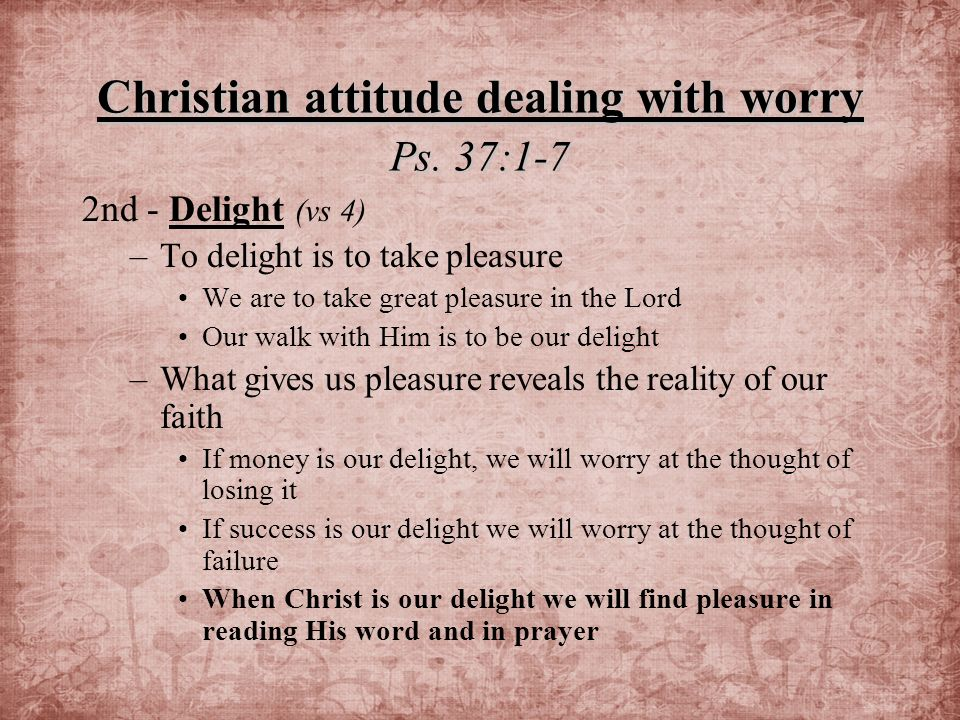 Christian attitude dealing with worry Ps.