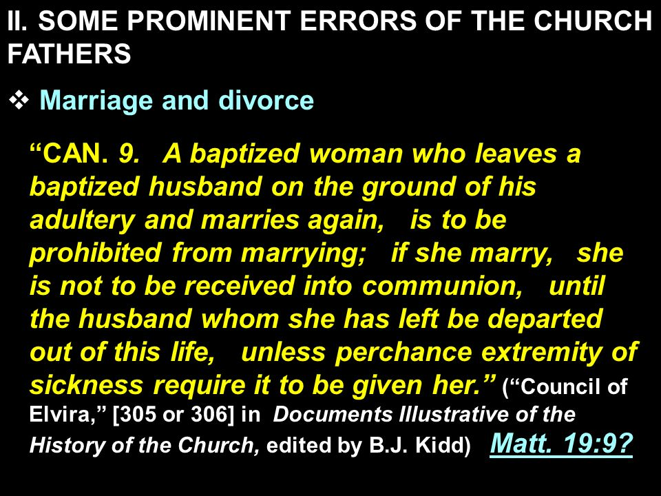 II. SOME PROMINENT ERRORS OF THE CHURCH FATHERS Marriage and divorce CAN. 9. A baptized woman who leaves a baptized husband on the ground of his adult