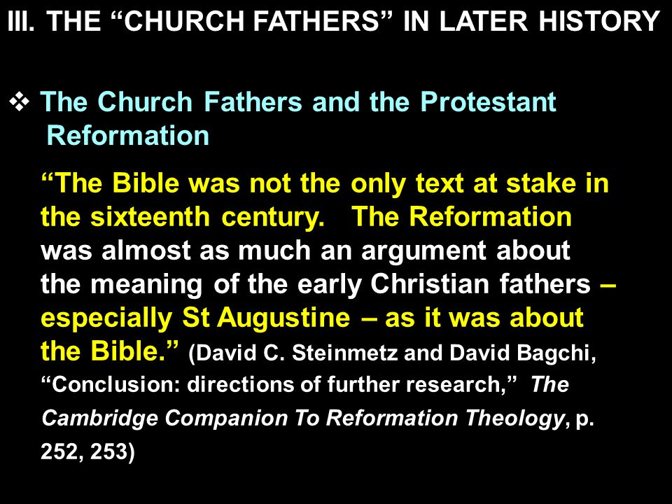III. THE CHURCH FATHERS IN LATER HISTORY The Church Fathers and the Protestant Reformation The Bible was not the only text at stake in the sixteenth c